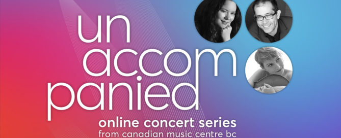 Unaccompanied: Online Concert Series from CMC BC